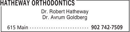 Hatheway Orthodontics (902-742-7509) - Annonce illustrée - Dr. Avrum Goldberg Dr. Robert Hatheway