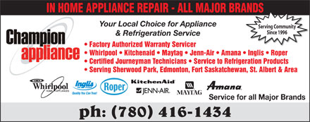 Champion Appliance Ltd (780-416-1434) - Annonce illustrée - IN HOME APPLIANCE REPAIR - ALL MAJOR BRANDSANDS Your Local Choice for Appliance Serving Community Since 1996 & Refrigeration Service Factory Authorized Warranty Servicer Whirlpool   Kitchenaid   Maytag   Jenn-Air   Amana   Inglis   Roper Certified Journeyman Technicians   Service to Refrigeration Products Serving Sherwood Park, Edmonton, Fort Saskatchewan, St. Albert & Area Service for all Major Brands ph: (780) 416-1434