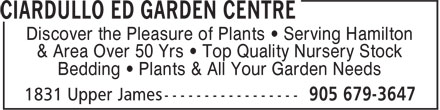 Ciardullo Ed Garden Centre (905-679-3647) - Annonce illustrée - Discover the Pleasure of Plants ¿ Serving Hamilton & Area Over 50 Yrs ¿ Top Quality Nursery Stock Bedding ¿ Plants & All Your Garden Needs
