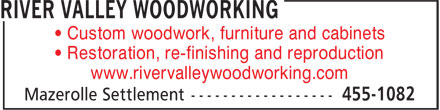 River Valley Woodworking (506-455-1082) - Annonce illustrée - • Restoration, re-finishing and reproduction www.rivervalleywoodworking.com • Custom woodwork, furniture and cabinets