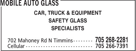Mobile Auto Glass (705-268-2281) - Display Ad - SPECIALISTS CAR, TRUCK & EQUIPMENT SAFETY GLASS SPECIALISTS SAFETY GLASS CAR, TRUCK & EQUIPMENT