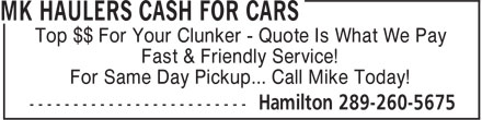 MK Haulers Cash for Cars (289-260-5675) - Display Ad - Top $$ For Your Clunker - Quote Is What We Pay Fast & Friendly Service! For Same Day Pickup... Call Mike Today!