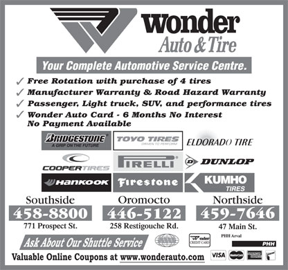 Wonder Auto &amp; Tire (506-458-8800) - Display Ad - Your Complete Automotive Service Centre. Free Rotation with purchase of 4 tires Manufacturer Warranty &amp; Road Hazard Warranty Passenger, Light truck, SUV, and performance tires Wonder Auto Card - 6 Months No Interest No Payment Available
