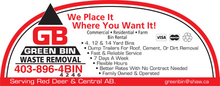 Green Bin Ltd (403-896-4246) - Annonce illustrée - We Place It Where You Want It! Commercial   Residential   Farm Bin Rental 4, 12 & 14 Yard Bins Dump Trailers For Roof, Cement, Or Dirt Removal GREEN BIN Fast & Reliable Service 7 Days A Week WASTE REMOVAL Flexible Hours Better Rates With No Contract Needed 403-896-4BIN Family Owned & Operated 4246 greenbin@shaw.ca Serving Red Deer & Central AB.