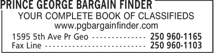 Prince George Bargain Finder Ltd (250-960-1165) - Annonce illustrée - www.pgbargainfinder.com YOUR COMPLETE BOOK OF CLASSIFIEDS