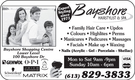Bayshore Hairstylists (613-604-0723) - Display Ad - gniExert sinceS tyl 1971 Family Hair Care   Updos Colours   Highlites   Perms Manicures   Pedicures   Massages Facials   Make up   Waxing Bayshore Shopping Centre Nails (Acrylic - Gel - Porcelain - Shellac) Lower Level 100 Bayshore Dr Mon to Sat 9am -9pm Sunday 10am - 6pm THE ART OF HEALTHY HAIR (613) 829-3833
