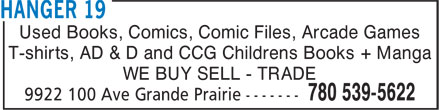 Hanger 19 (780-539-5622) - Display Ad - Used Books, Comics, Comic Files, Arcade Games T-shirts, AD & D and CCG Childrens Books + Manga WE BUY SELL - TRADE