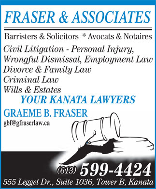 Fraser Graeme B Law Office (613-599-4424) - Annonce illustrée - FRASER & ASSOCIATES Barristers & Solicitors  * Avocats & Notaires Civil Litigation - Personal Injury, Divorce & Family Law Wrongful Dismissal, Employment Law Criminal Law Wills & Estates YOUR KANATA LAWYERS GRAEME B. FRASER (613)(613) 599-4424 555 Legget Dr., Suite 1036, Tower B, Kanata