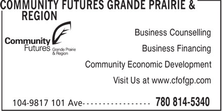 Community Futures Grande Prairie & Region (780-814-5340) - Display Ad - Business Counselling Business Financing Community Economic Development Visit Us at www.cfofgp.com