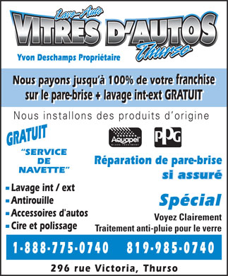 Vitres D'Autos Thurso (819-985-0740) - Annonce illustr&eacute;e - Yvon Deschamps Propri&eacute;taire Nous payons jusqu &agrave; 100% de votre franchise sur le pare-brise + lavage int-ext GRATUIT Nous installons des produits d origine GRATUIT SERVICE DE R&eacute;paration de pare-brise NAVETTE si assur&eacute; - Lavage int / ext - Antirouille Sp&eacute;cial - Accessoires d'autos Voyez Clairement Traitement anti-pluie pour le verre - Cire et polissage Traitement anti-pluie pour le verre 819-985-07401-888-775-0740 296 rue Victoria, Thurso Ddl((Ddl(&amp;J5Te&amp;J5Te&amp;J5Te&amp;J5Te&amp;J5?W$47+I$47+I$47+I$47+I&quot;9\i1&quot;9\i1&quot;9\i1&quot;9\i1&quot;9\]