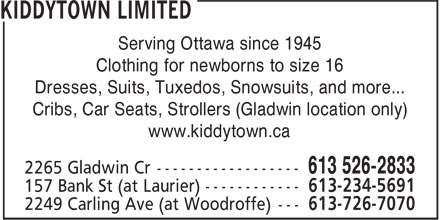 Kiddytown Limited (613-526-2833) - Annonce illustrée - Serving Ottawa since 1945 Clothing for newborns to size 16 Dresses, Suits, Tuxedos, Snowsuits, and more... Cribs, Car Seats, Strollers (Gladwin location only) www.kiddytown.ca