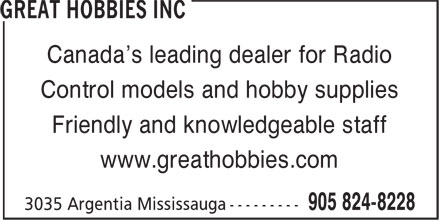 Great Hobbies Inc (905-824-8228) - Display Ad - Control models and hobby supplies Friendly and knowledgeable staff www.greathobbies.com Canada's leading dealer for Radio