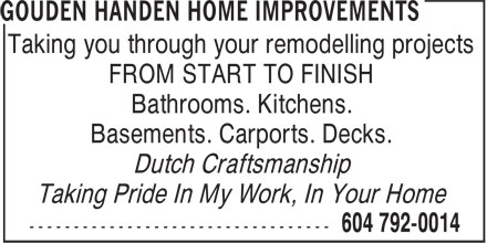 Gouden Handen Home Improvements (604-792-0014) - Annonce illustrée - Taking you through your remodelling projects FROM START TO FINISH Bathrooms. Kitchens. Basements. Carports. Decks. Dutch Craftsmanship Taking Pride In My Work, In Your Home