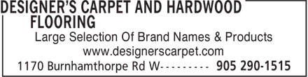 Designer's Carpet And Hardwood Flooring (905-290-1515) - Display Ad - Large Selection Of Brand Names & Products www.designerscarpet.com Large Selection Of Brand Names & Products www.designerscarpet.com