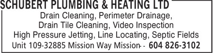 Schubert Plumbing & Heating Ltd (604-826-3102) - Display Ad - Drain Cleaning, Perimeter Drainage, Drain Tile Cleaning, Video Inspection High Pressure Jetting, Line Locating, Septic Fields Drain Cleaning, Perimeter Drainage, Drain Tile Cleaning, Video Inspection High Pressure Jetting, Line Locating, Septic Fields