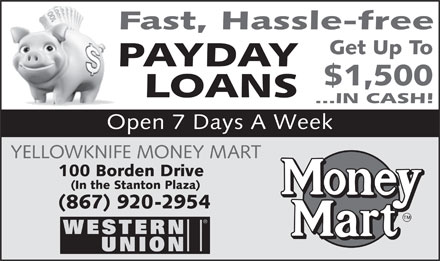 Money Mart (867-920-2954) - Annonce illustrée - Open 7 Days A Week YELLOWKNIFE MONEY MART 100 Borden Drive (In the Stanton Plaza) (867) 920-2954