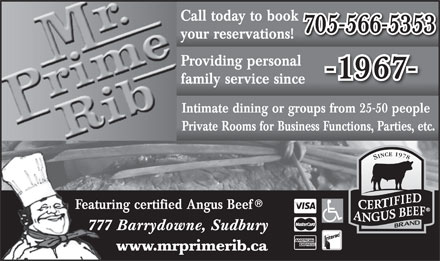 Mr Prime Rib (705-566-5353) - Annonce illustrée - Call today to book 705-566-5353 your reservations! Providing personal -1967- family service since Intimate dining or groups from 25-50 people Private Rooms for Business Functions, Parties, etc. Featuring certified Angus Beef 777 Barrydowne, Sudbury www.mrprimerib.ca
