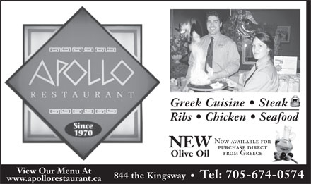 Apollo Restaurant & Tavern (705-674-0574) - Annonce illustrée - Greek Cuisine   Steak Ribs   Chicken   Seafood Now available for NEW purchase direct from Greece Olive Oil View Our Menu At 844 the Kingsway     Tel: 705-674-0574 www.apollorestaurant.ca