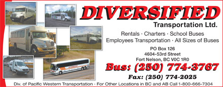 Diversified Transportation Ltd (250-774-3767) - Annonce illustrée - Rentals · Charters · School Buses Employees Transportation · All Sizes of Buses PO Box 126 4604-53rd Street Fort Nelson, BC V0C 1R0 Bus: (250) 774-3767 Fax: (250) 774-2025 Div. of Pacific Western Transportation · For Other Locations in BC and AB Call 1-800-666-7304