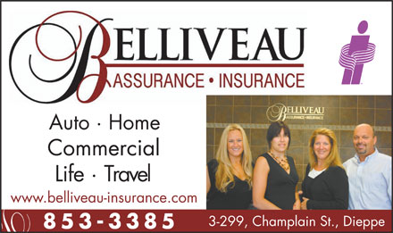 Assurance Belliveau Insurance (506-853-3385) - Annonce illustrée - Auto · Home Commercial Life · Travel www.belliveau-insurance.com 3-299, Champlain St., Dieppe 853-338