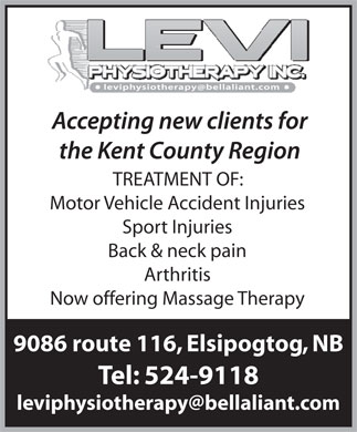 Levi Physiotherapy Inc (506-524-9118) - Display Ad - TREATMENT OF: Motor Vehicle Accident Injuries Sport Injuries Back &amp; neck pain Arthritis Now offering Massage Therapy 9086 route 116, Elsipogtog, NB Tel: 524-9118 leviphysiotherapy@bellaliant.com