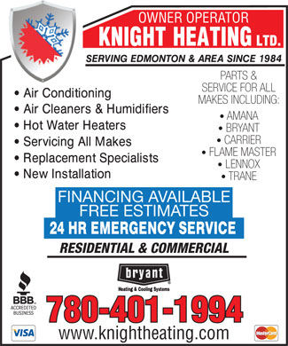 Knight Heating Ltd (780-401-1973) - Annonce illustrée - OWNER OPERATOR PARTS & SERVICE FOR ALL MAKES INCLUDING: AMANA BRYANT CARRIER FLAME MASTER LENNOX TRANE FINANCING AVAILABLE FREE ESTIMATES RESIDENTIAL & COMMERCIAL 780-401-1994 www.knightheating.com