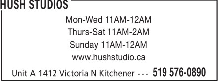 Hush Studios (519-576-0890) - Display Ad - Thurs-Sat 11AM-2AM Sunday 11AM-12AM www.hushstudio.ca Mon-Wed 11AM-12AM
