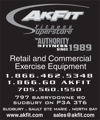 Akfit Fitness Superstore (705-560-1550) - Display Ad - AUTHORITY INFITNESS SINCE 1989 Retail and Commercial Exercise Equipment 1.866.462.5348 1.866.GO AKFIT 705.560.1550 sales@akfit.comwww.akfit.com