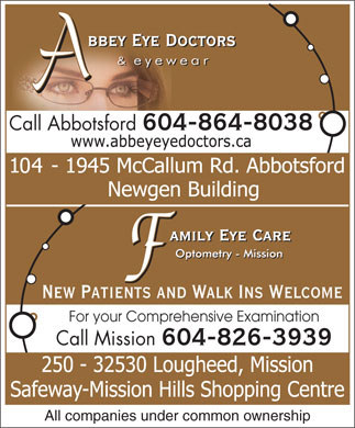 Abbey Eye Doctors (604-864-8038) - Annonce illustrée - Call Abbotsford 604-864-8038 New Patients and Walk Ins Welcome For your Comprehensive Examination Call Mission 604-826-3939 All companies under common ownership
