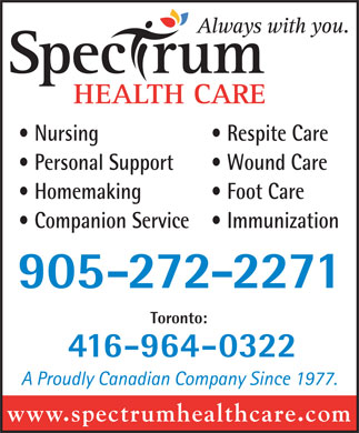 Spectrum Health Care (905-272-2271) - Display Ad - Nursing Respite Care Personal Support Wound Care Homemaking Foot Care Companion Service Immunization 905-272-2271 Toronto: 416-964-0322 www.spectrumhealthcare.com