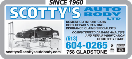 Scotty's Auto Body Ltd (613-317-1769) - Display Ad - DOMESTIC & IMPORT CARS BODY REPAIR & PAINTING INSURANCE CLAIMS SPECIALISTS COMPUTERIZED DAMAGE ANALYSIS AND REPAIR VERIFICATION COURTESY CARS (613) 604-0265 758 GLADSTONE