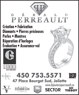 Bijouterie G&eacute;rald Perreault (450-753-5571) - Annonce illustr&eacute;e - Cr&eacute;ation   Fabrication Diamants   Pierres pr&eacute;cieuses Perles   Montres R&eacute;paration d horloges &Eacute;valuation   Assurance-vol 450 753.5571 47 Place Bourget Sud, Joliette www.bijouterieperreault.ca