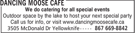 Dancing Moose Cafe (867-669-8842) - Annonce illustrée - Outdoor space by the lake to host your next special party Call us for info, or visit www.dancingmoosecafe.ca We do catering for all special events