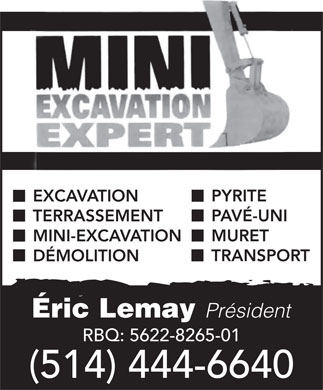 Mini Excavation Expert (514-444-6640) - Annonce illustr&eacute;e - PYRITE EXCAVATION PAV&Eacute;-UNI TERRASSEMENT MURET MINI-EXCAVATION TRANSPORT D&Eacute;MOLITION &Eacute;ric Lemay Pr&eacute;sident RBQ: 5622-8265-01 (514) 444-6640