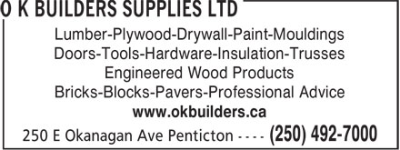 O K Builders Supplies Ltd (250-492-7000) - Display Ad - Lumber-Plywood-Drywall-Paint-Mouldings Doors-Tools-Hardware-Insulation-Trusses Engineered Wood Products Bricks-Blocks-Pavers-Professional Advice www.okbuilders.ca