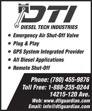 Diesel Tech Truck Repair Ltd (780-455-9876) - Annonce illustrée - Emergency Air Shut-Off Valve Plug & Play GPS System Integrated Provider All Diesel Applications Remote Shut-Off Phone: (780) 455-9876 Toll Free: 1-888-235-0244 14215-120 Ave. Web: www.dtiguardian.com Emergency Air Shut-Off Valve Plug & Play GPS System Integrated Provider All Diesel Applications Remote Shut-Off Phone: (780) 455-9876 Toll Free: 1-888-235-0244 14215-120 Ave. Web: www.dtiguardian.com