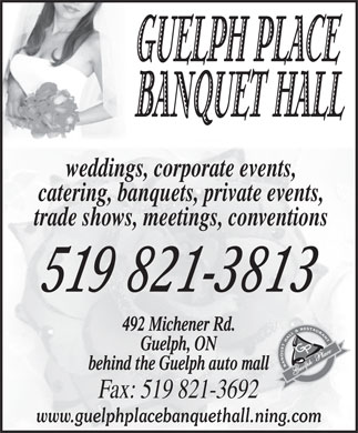 Guelph Place Banquet Hall (519-821-3813) - Annonce illustr&eacute;e - weddings, corporate events, catering, banquets, private events, trade shows, meetings, conventions 519 821-3813 492 Michener Rd. Guelph, ON behind the Guelph auto mall Fax: 519 821-3692 www.guelphplacebanquethall.ning.com