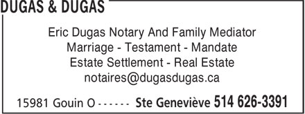 Dugas & Dugas (514-626-3391) - Display Ad - Eric Dugas Notary And Family Mediator Marriage - Testament - Mandate Estate Settlement - Real Estate notaires@dugasdugas.ca