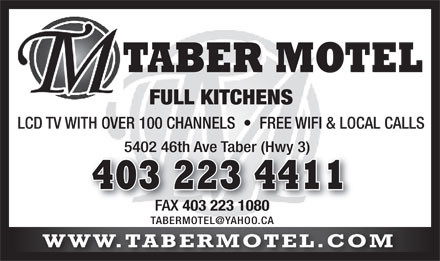 Taber Motel (403-223-4411) - Annonce illustrée - TABER MOTEL FULL KITCHENS LCD TV WITH OVER 100 CHANNELS     FREE WIFI & LOCAL CALLS 5402 46th Ave Taber (Hwy 3) 403 223 4411 FAX 403 223 1080 FAX 403 223 1080 TABERMOTEL@YAHOO.CA WWW.TABERMOTEL.COM
