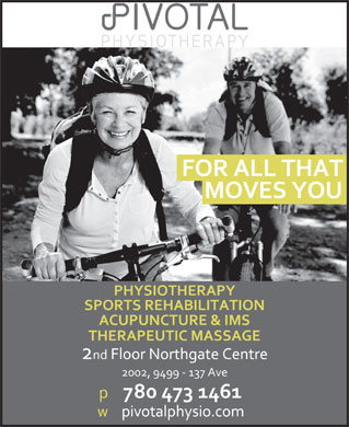 Pivotal Physiotherapy (780-473-1461) - Annonce illustrée - FOR ALL THAT MOVES YOU PHYSIOTHERAPY SPORTS REHABILITATION ACUPUNCTURE & IMS THERAPEUTIC MASSAGE 2nd Floor Northgate Centre 2002, 9499 - 137 Ave 780 473 1461 pivotalphysio.com