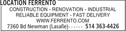 Location Ferrento (514-363-4426) - Display Ad - CONSTRUCTION - RENOVATION - INDUSTRIAL RELIABLE EQUIPMENT - FAST DELIVERY WWW.FERRENTO.COM CONSTRUCTION - RENOVATION - INDUSTRIAL RELIABLE EQUIPMENT - FAST DELIVERY WWW.FERRENTO.COM
