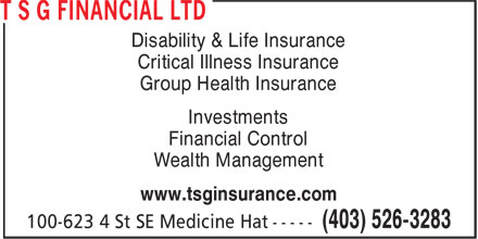 T S G Financial Ltd (403-580-1751) - Display Ad - Disability & Life Insurance Critical Illness Insurance Group Health Insurance Investments Financial Control Wealth Management www.tsginsurance.com