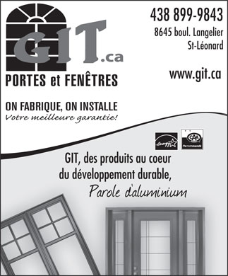 G I T Doors And Windows (438-899-9656) - Annonce illustrée - 438 899-9843 8645 boul. Langelier St-Léonard www.git.ca PORTES et FENÊTRES ON FABRIQUE, ON INSTALLE