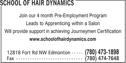School of Hair Dynamics (780-473-1898) - Display Ad - Join our 4 month Pre-Employment Program Leads to Apprenticing within a Salon Will provide support in achieving Journeymen Certification www.schoolofhairdynamics.com 12818 Fort Rd NW Edmonton -----