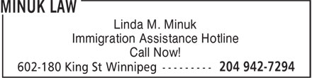 Minuk Law (204-942-7294) - Annonce illustrée - Linda M. Minuk Immigration Assistance Hotline Call Now! Linda M. Minuk Immigration Assistance Hotline Call Now!