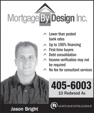 Mortgage By Design (902-405-6003) - Annonce illustrée - Lower than posted bank rates Up to 100% financing First-time buyers Debt consolidation Income verification may not be required No fee for consultant services 405-6003 10 Redwood Av.