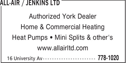 All-Air/Jenkins Ltd (506-778-1020) - Annonce illustrée - Authorized York Dealer Home & Commercial Heating Heat Pumps • Mini Splits & other's www.allairltd.com Authorized York Dealer Home & Commercial Heating Heat Pumps • Mini Splits & other's www.allairltd.com