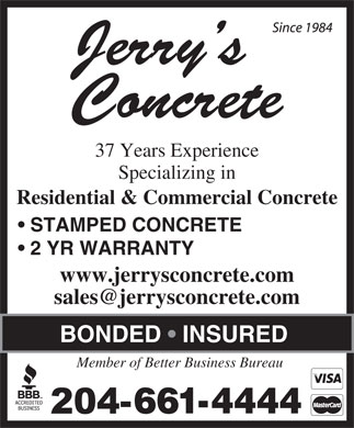 Jerry's Concrete (204-661-4444) - Display Ad - Specializing in Residential & Commercial Concrete STAMPED CONCRETE 2 YR WARRANTY Jerry s Concrete 37 Years Experience www.jerrysconcrete.com BONDED   INSURED Member of Better Business Bureau