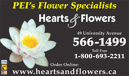 Hearts And Flowers Florist (902-566-1499) - Annonce illustrée - 49 University Avenue 566-1499 Toll Free PEI s Flower Specialists 1-800-693-2211 Order Online: www.heartsandflowers.ca