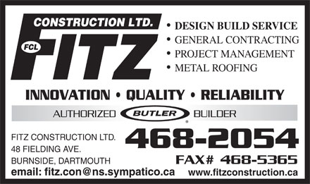 Fitz Construction Ltd (902-468-2054) - Annonce illustrée - DESIGN BUILD SERVICE GENERAL CONTRACTING PROJECT MANAGEMENT METAL ROOFING INNOVATION   QUALITY   RELIABILITY FITZ CONSTRUCTION LTD. 48 FIELDING AVE. BURNSIDE, DARTMOUTH email: fitz.con@ns.sympatico.ca www.fitzconstruction.ca